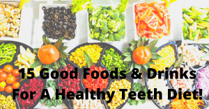 15 Good Foods & Drinks For A Healthy Teeth Diet!